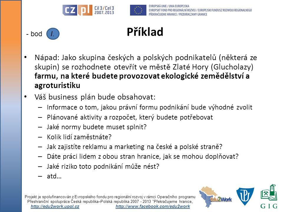 Nápad: Jako skupina českých a polských podnikatelů (některá ze skupin) se rozhodnete otevřít ve městě Zlaté Hory (Glucholazy) farmu, na které budete p