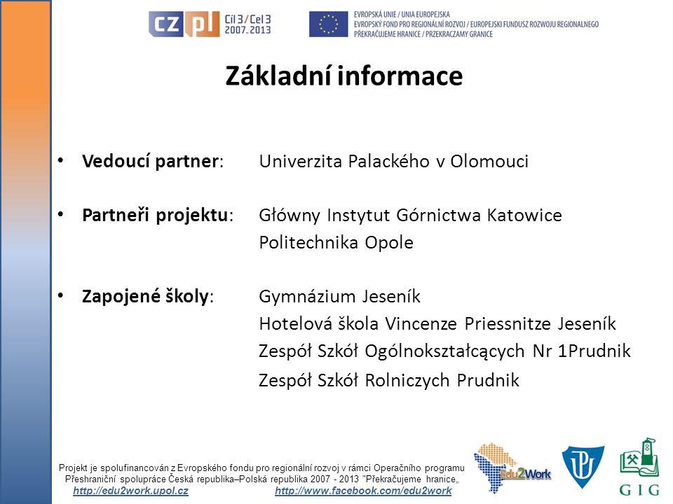 Základní informace Vedoucí partner: Univerzita Palackého v Olomouci Partneři projektu: Główny Instytut Górnictwa Katowice Politechnika Opole Zapojené