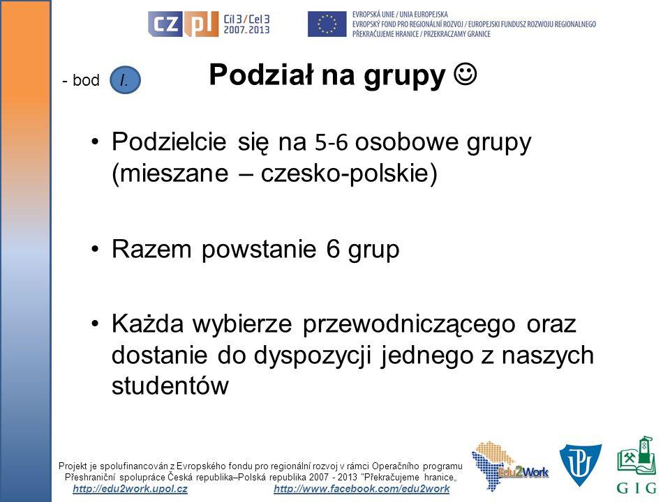 Podzielcie się na 5-6 osobowe grupy (mieszane – czesko-polskie) Razem powstanie 6 grup Każda wybierze przewodniczącego oraz dostanie do dyspozycji jed