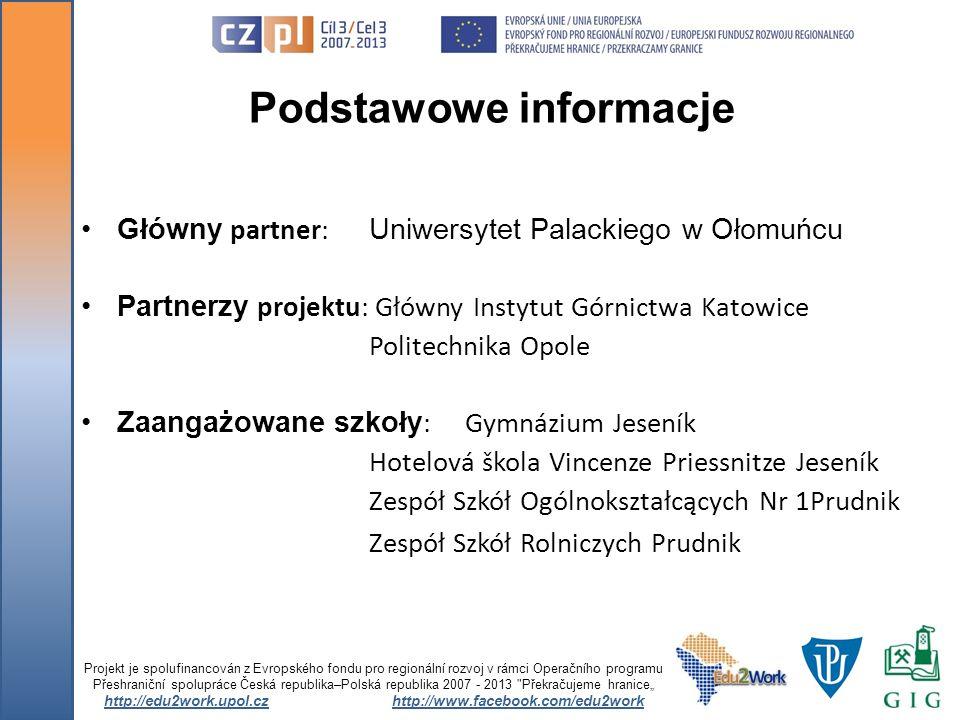 Podstawowe informacje Główny partner: Uniwersytet Palackiego w Ołomuńcu Partnerzy projektu: Główny Instytut Górnictwa Katowice Politechnika Opole Zaan