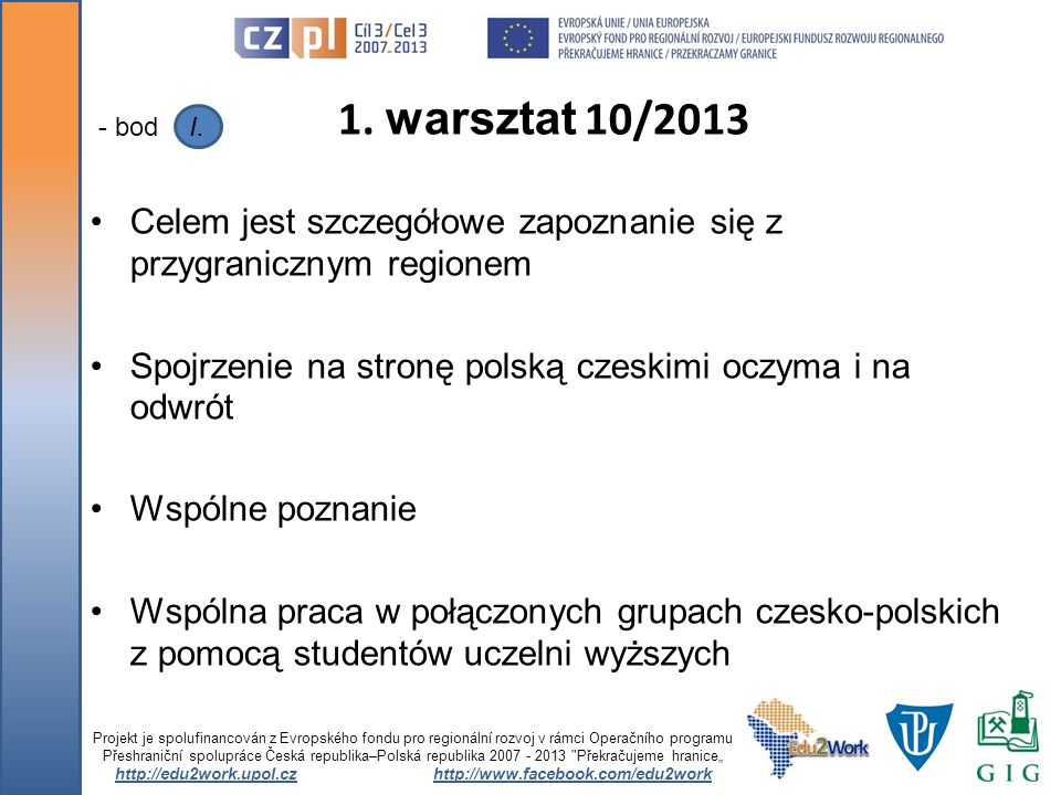 Celem jest szczegółowe zapoznanie się z przygranicznym regionem Spojrzenie na stronę polską czeskimi oczyma i na odwrót Wspólne poznanie Wspólna praca