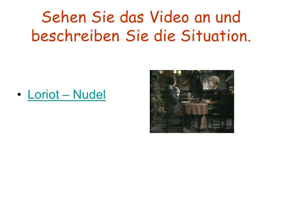 Sehen Sie das Video an und beschreiben Sie die Situation. Loriot – Nudel