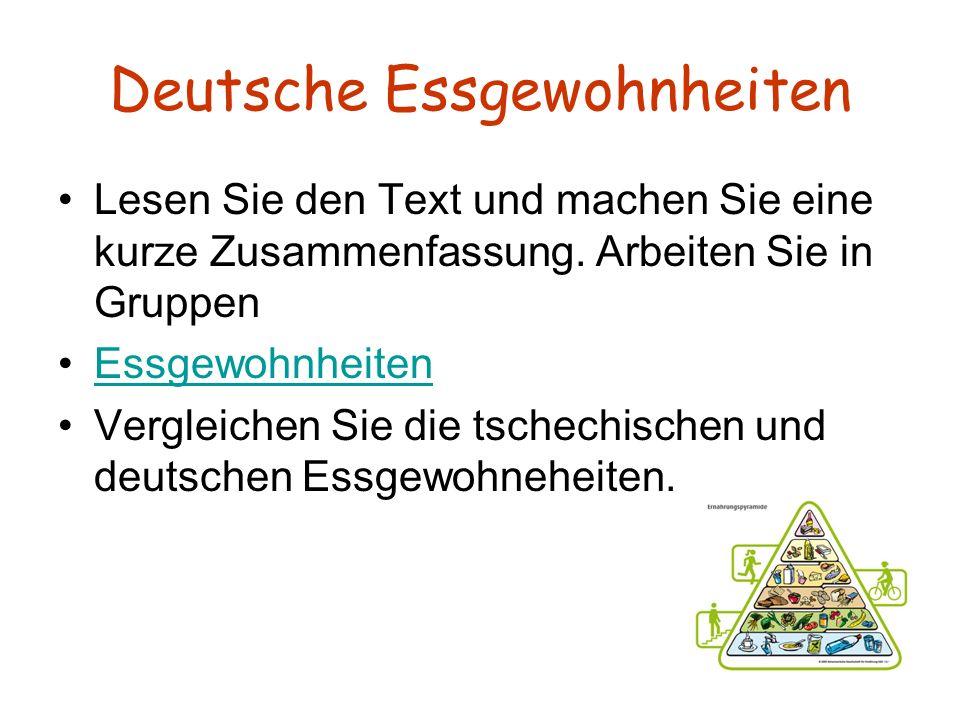 Deutsche Essgewohnheiten Lesen Sie den Text und machen Sie eine kurze Zusammenfassung. Arbeiten Sie in Gruppen Essgewohnheiten Vergleichen Sie die tsc