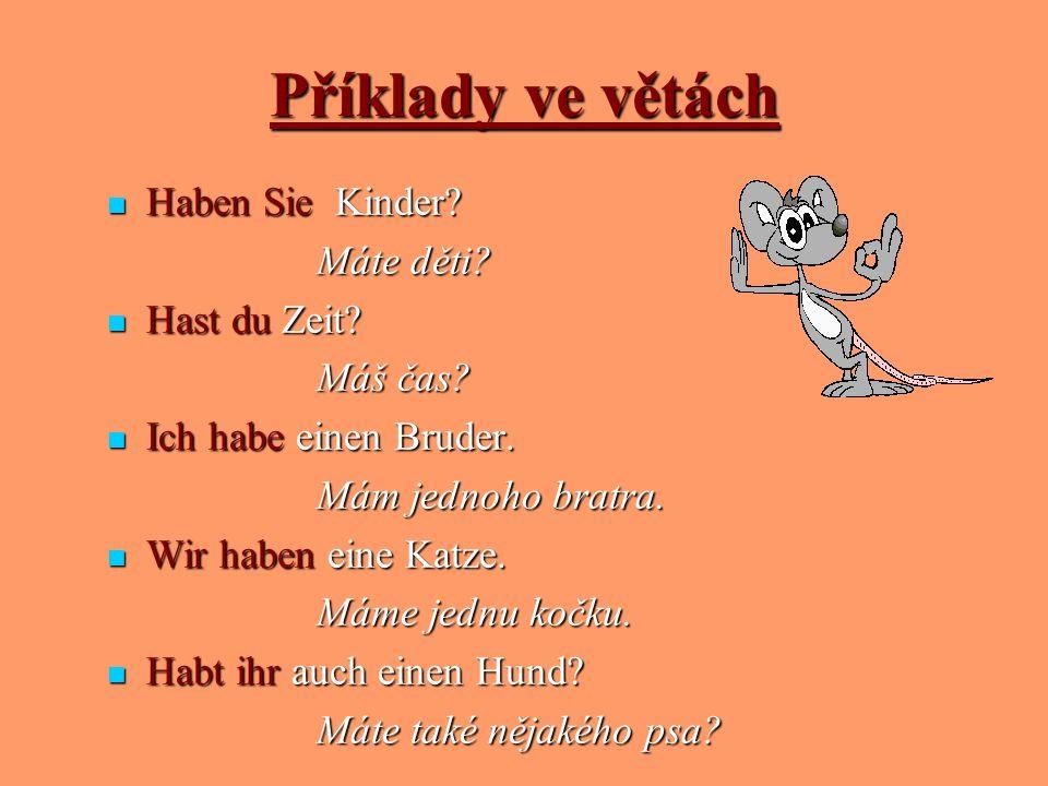 Příklady ve větách Haben Sie Kinder.Haben Sie Kinder.