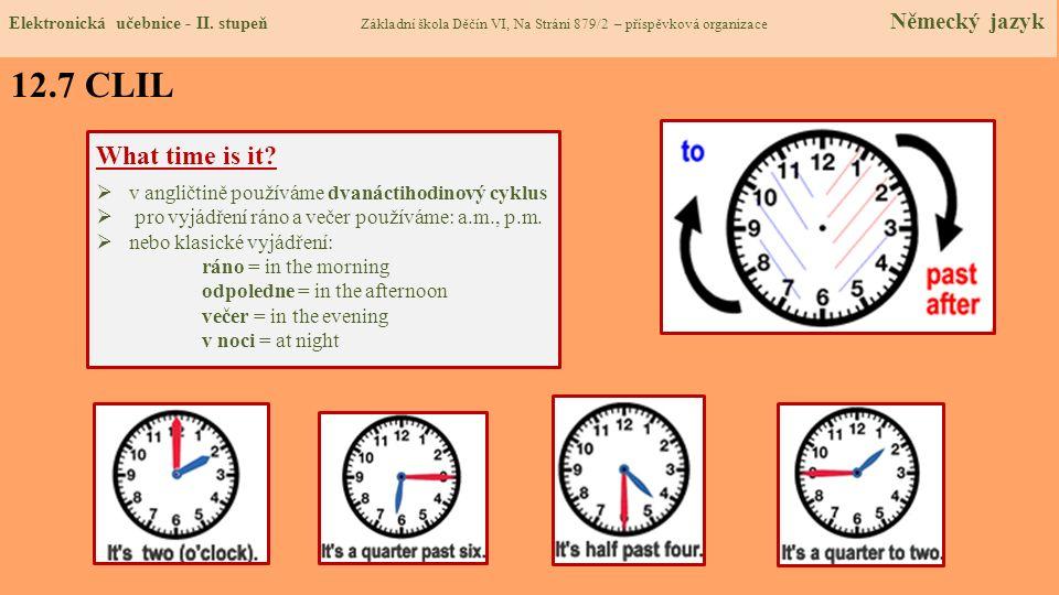 Elektronická učebnice - II. stupeň Základní škola Děčín VI, Na Stráni 879/2 – příspěvková organizace Německý jazyk 12.7 CLIL What time is it? v anglič