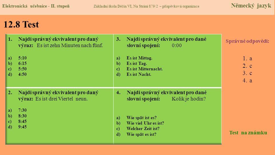 12.8 Test Správné odpovědi: 1.a 2.c 3.c 4.a Test na známku Elektronická učebnice - II. stupeň Základní škola Děčín VI, Na Stráni 879/2 – příspěvková o