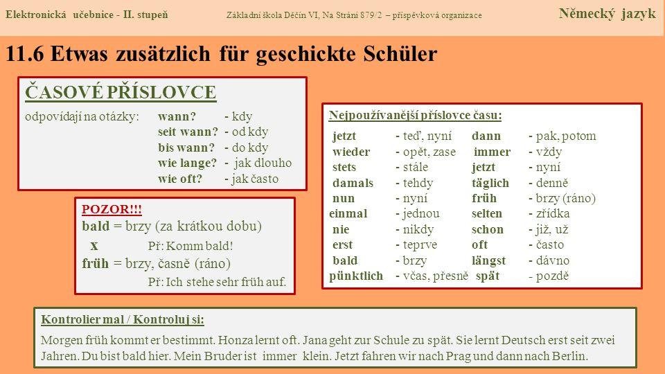 11.6 Etwas zusätzlich für geschickte Schüler Übersetz mal / Přelož: Zítra ráno určitě přijde. Honza se často učí. Jana jde do školy příliš pozdě. Učí