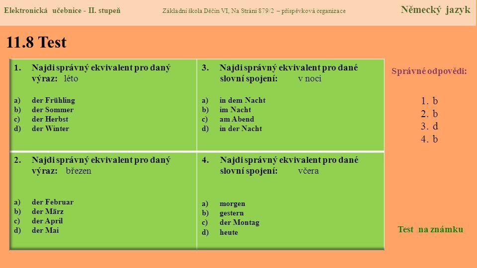 11.8 Test Správné odpovědi: 1.b 2.b 3.d 4.b Test na známku Elektronická učebnice - II. stupeň Základní škola Děčín VI, Na Stráni 879/2 – příspěvková o