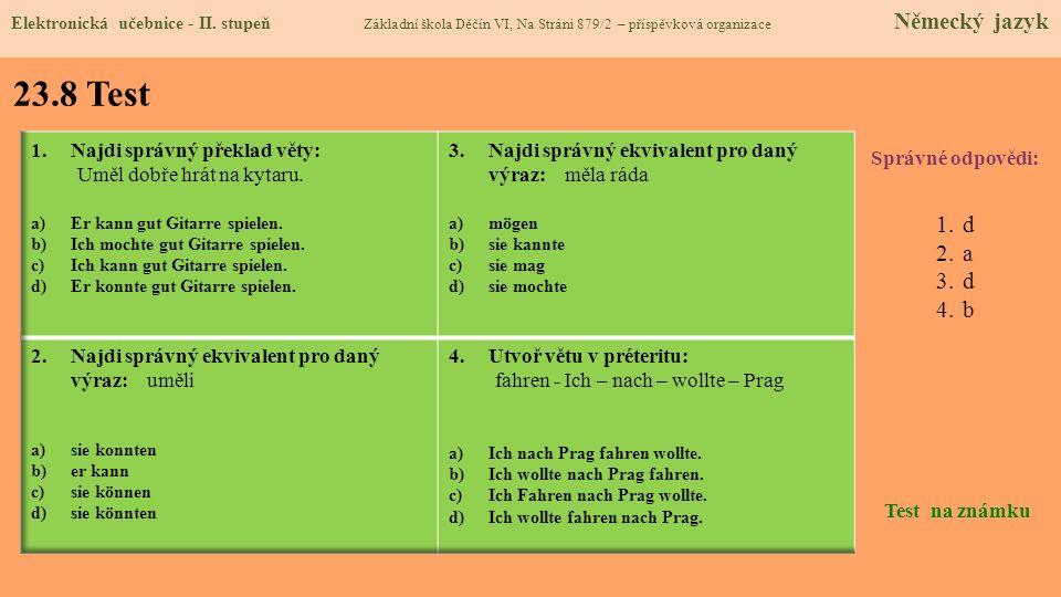 23.8 Test Správné odpovědi: 1.d 2.a 3.d 4.b Test na známku Elektronická učebnice - II. stupeň Základní škola Děčín VI, Na Stráni 879/2 – příspěvková o