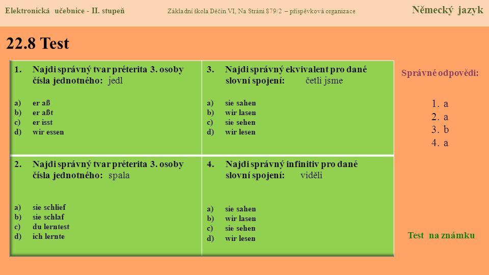 22.8 Test Správné odpovědi: 1.a 2.a 3.b 4.a Test na známku Elektronická učebnice - II. stupeň Základní škola Děčín VI, Na Stráni 879/2 – příspěvková o