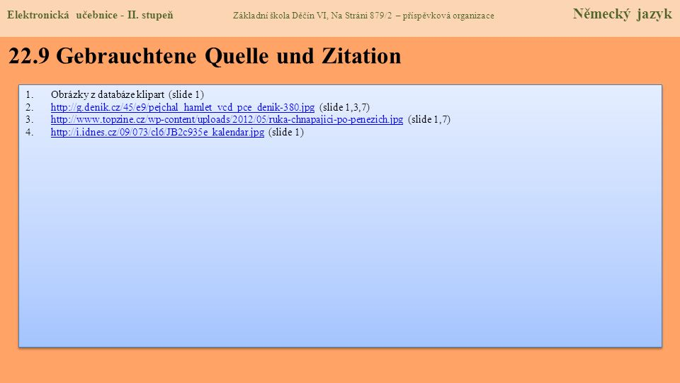 22.9 Gebrauchtene Quelle und Zitation 1.Obrázky z databáze klipart (slide 1) 2.http://g.denik.cz/45/e9/pejchal_hamlet_vcd_pce_denik-380.jpg (slide 1,3