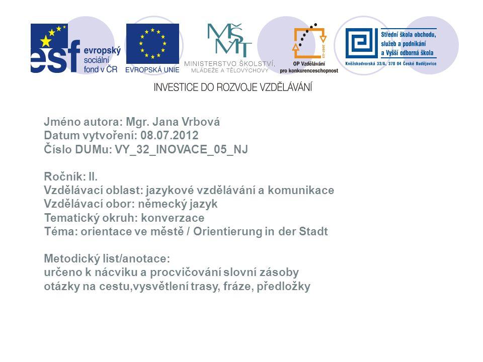 Jméno autora: Mgr. Jana Vrbová Datum vytvoření: 08.07.2012 Číslo DUMu: VY_32_INOVACE_05_NJ Ročník: II. Vzdělávací oblast: jazykové vzdělávání a komuni