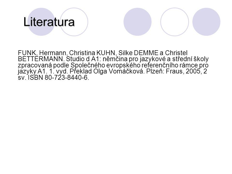 Literatura FUNK, Hermann, Christina KUHN, Silke DEMME a Christel BETTERMANN. Studio d A1: němčina pro jazykové a střední školy zpracovaná podle Společ