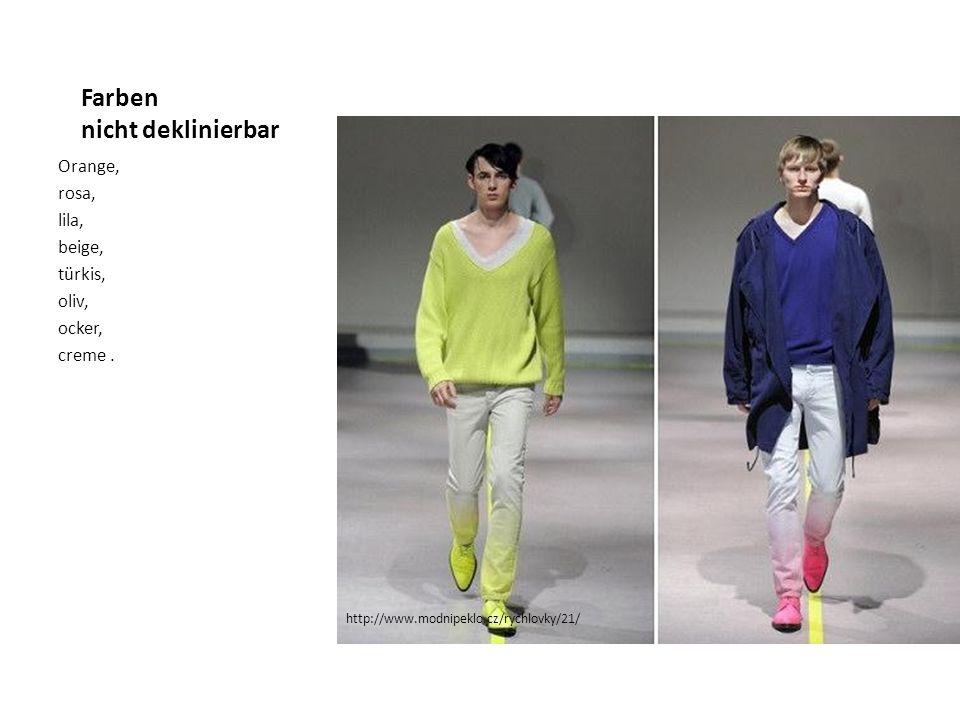 Farben nicht deklinierbar Orange, rosa, lila, beige, türkis, oliv, ocker, creme. http://www.modnipeklo.cz/rychlovky/21/