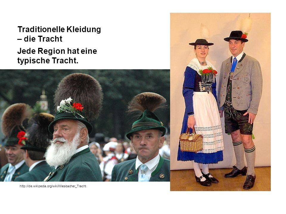 Traditionelle Kleidung – die Tracht Jede Region hat eine typische Tracht. http://de.wikipedia.org/wiki/Miesbacher_Tracht