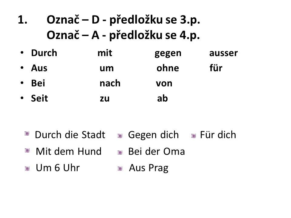 1.Označ – D - předložku se 3.p. Označ – A - předložku se 4.p.