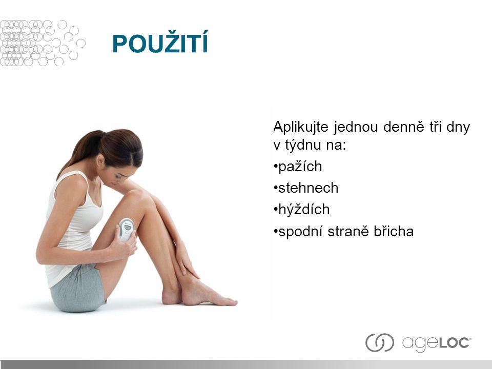 Aplikujte jednou denně tři dny v týdnu na: pažích stehnech hýždích spodní straně břicha POUŽITÍ