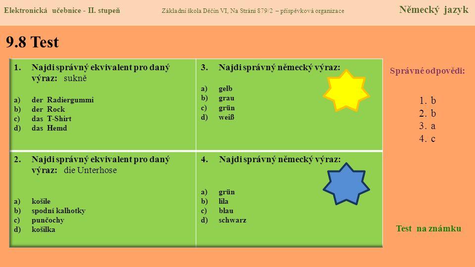 9.8 Test Správné odpovědi: 1.b 2.b 3.a 4.c Test na známku Elektronická učebnice - II. stupeň Základní škola Děčín VI, Na Stráni 879/2 – příspěvková or