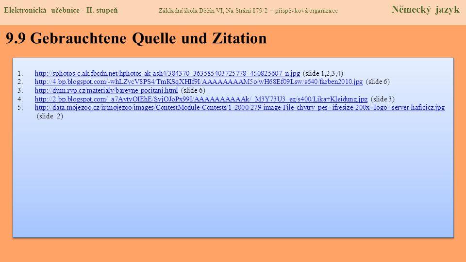9.9 Gebrauchtene Quelle und Zitation 1.http://sphotos-c.ak.fbcdn.net/hphotos-ak-ash4/384370_363585403725778_450825607_n.jpg (slide 1,2,3,4)http://spho
