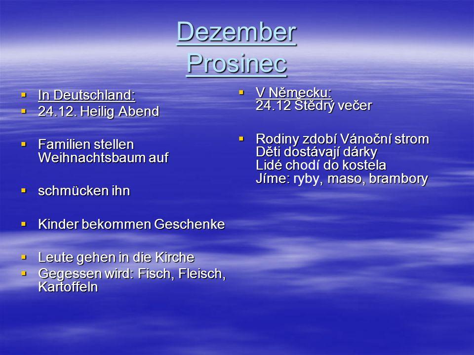 Dezember Prosinec V Čechách: V Čechách: 24.12.Štědrý večer 24.12.