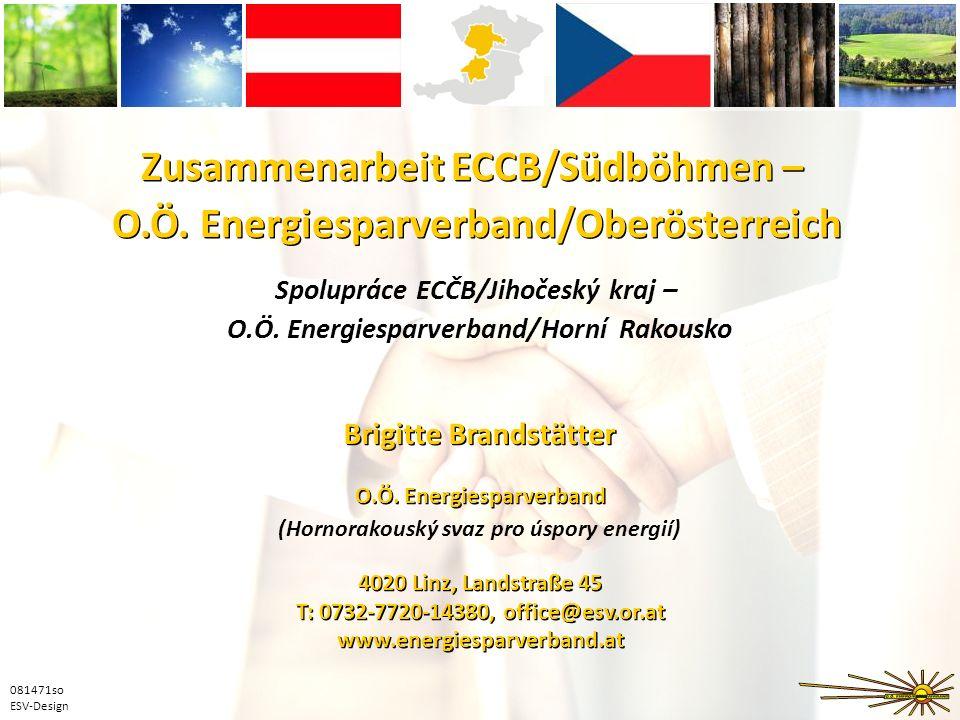 081471so ESV-Design Zusammenarbeit ECCB/Südböhmen – O.Ö. Energiesparverband/Oberösterreich O.Ö. Energiesparverband 4020 Linz, Landstraße 45 T: 0732-77