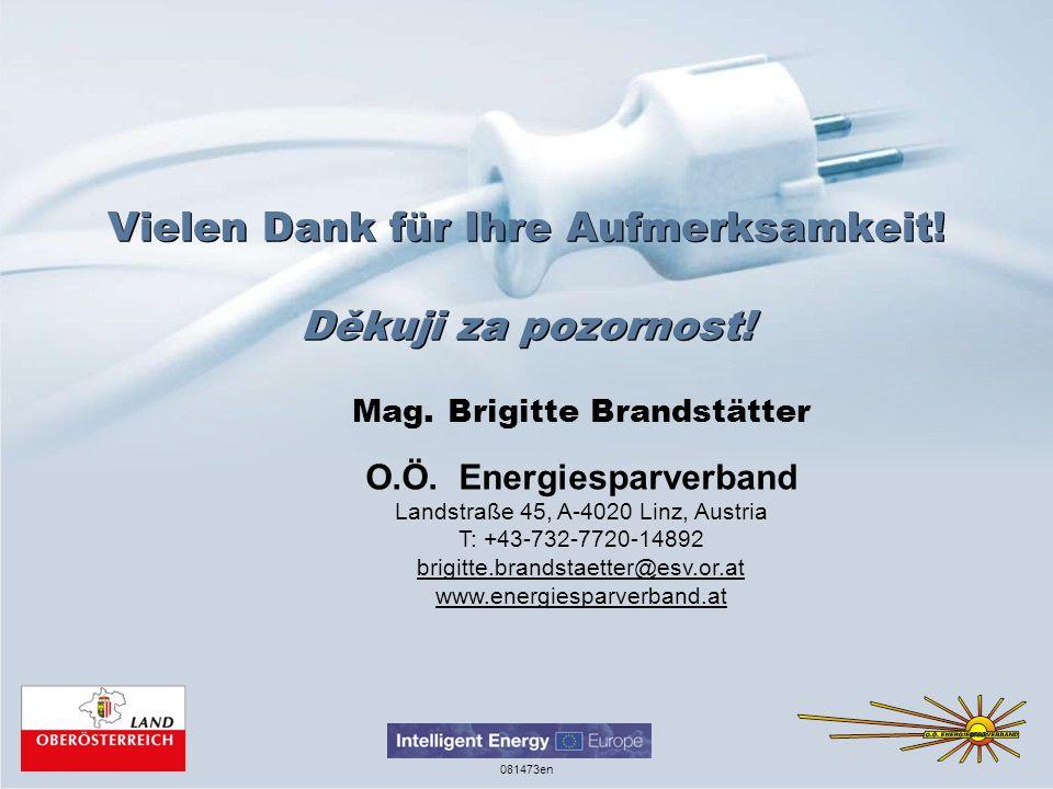 Vielen Dank für Ihre Aufmerksamkeit! Děkuji za pozornost! Mag. Brigitte Brandstätter O.Ö. Energiesparverband Landstraße 45, A-4020 Linz, Austria T: +4