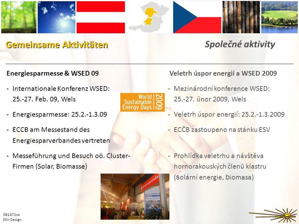 Gemeinsame Aktivitäten Společné aktivity Energiesparmesse & WSED 09 -Internationale Konferenz WSED: 25.-27. Feb. 09, Wels -Energiesparmesse: 25.2.-1.3