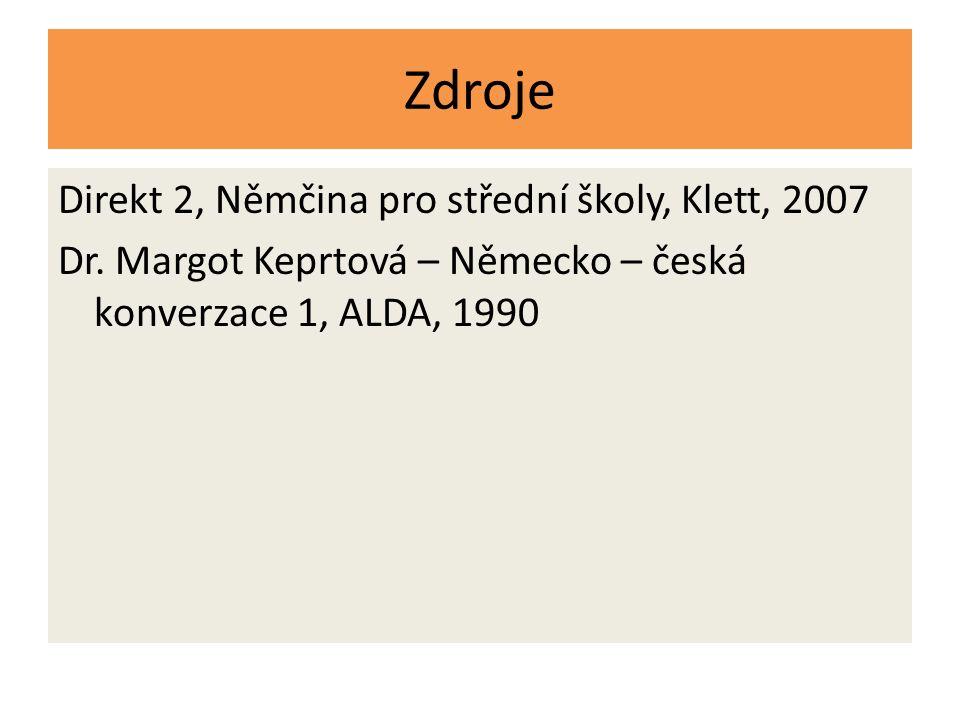 Zdroje Direkt 2, Němčina pro střední školy, Klett, 2007 Dr. Margot Keprtová – Německo – česká konverzace 1, ALDA, 1990