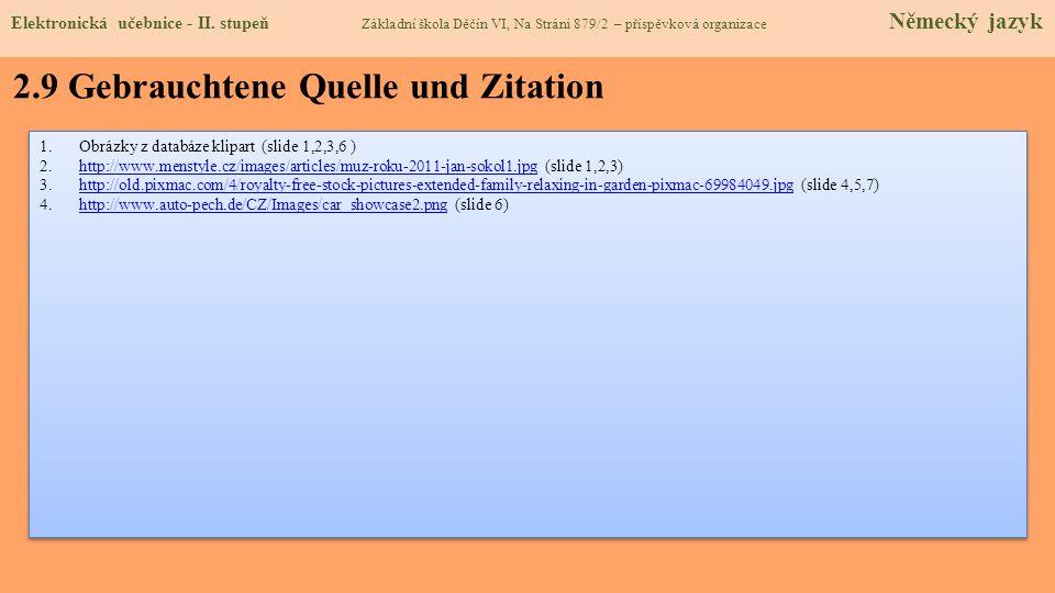 2.9 Gebrauchtene Quelle und Zitation 1.Obrázky z databáze klipart (slide 1,2,3,6 ) 2.http://www.menstyle.cz/images/articles/muz-roku-2011-jan-sokol1.j
