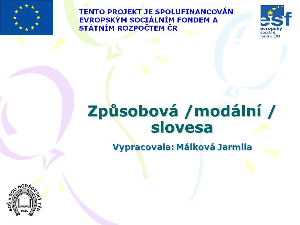 Způsobová /modální / slovesa Vypracovala: Málková Jarmila