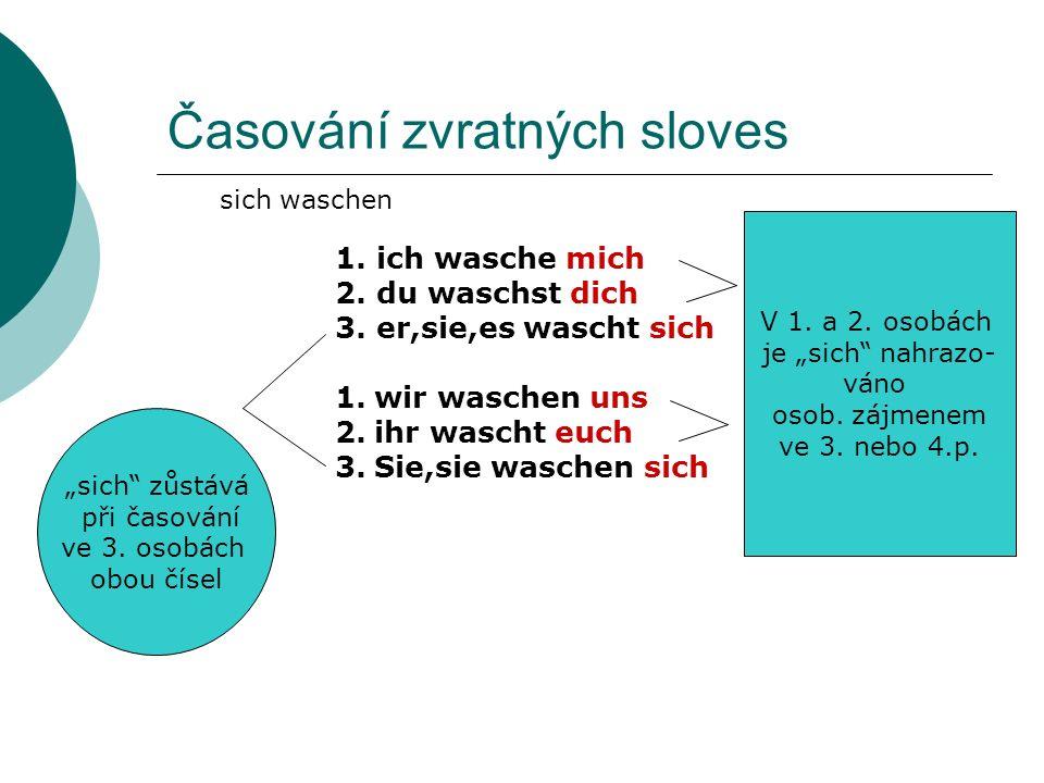 Časování zvratných sloves 1.ich wasche mich 2. du waschst dich 3.