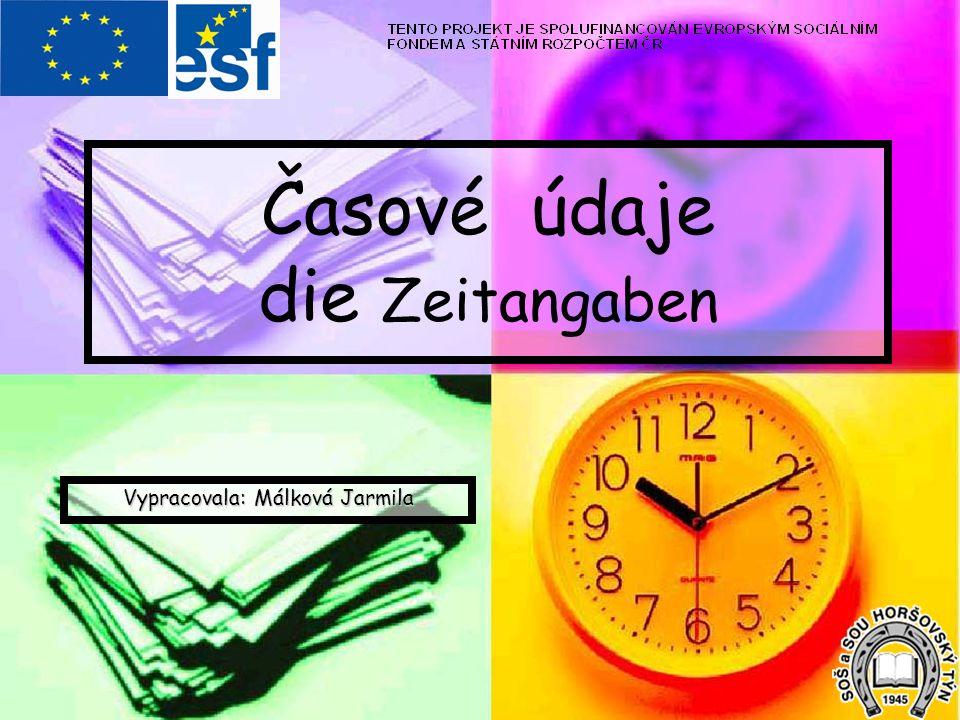 Časové údaje die Zeitangaben Vypracovala: Málková Jarmila