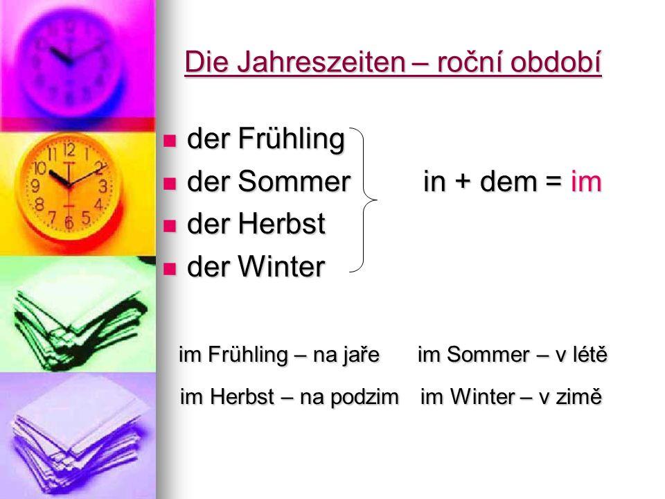 Die Jahreszeiten – roční období der Frühling der Frühling der Sommer in + dem = im der Sommer in + dem = im der Herbst der Herbst der Winter der Winte