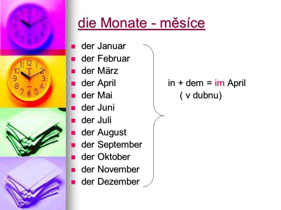 die Monate - měsíce der Januar der Januar der Februar der Februar der März der März der April in + dem = im April der April in + dem = im April der Ma