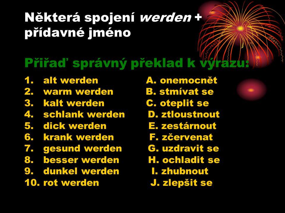 Některá spojení werden + přídavné jméno Přiřaď správný překlad k výrazu: 1.alt werden A.