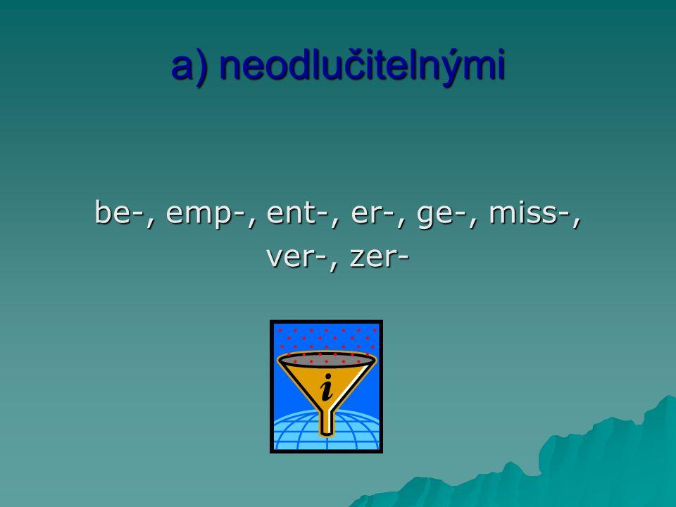 a) neodlučitelnými be-, emp-, ent-, er-, ge-, miss-, ver-, zer-