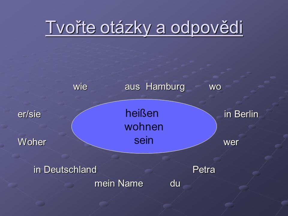 Tvořte otázky a odpovědi wie aus Hamburg wo wie aus Hamburg wo er/sie in Berlin Woher wer in Deutschland Petra in Deutschland Petra mein Name du mein