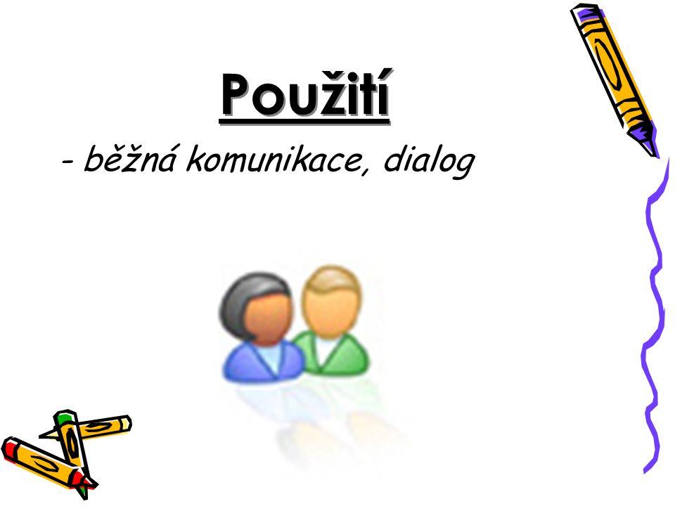 Použití Použití - běžná komunikace, dialog