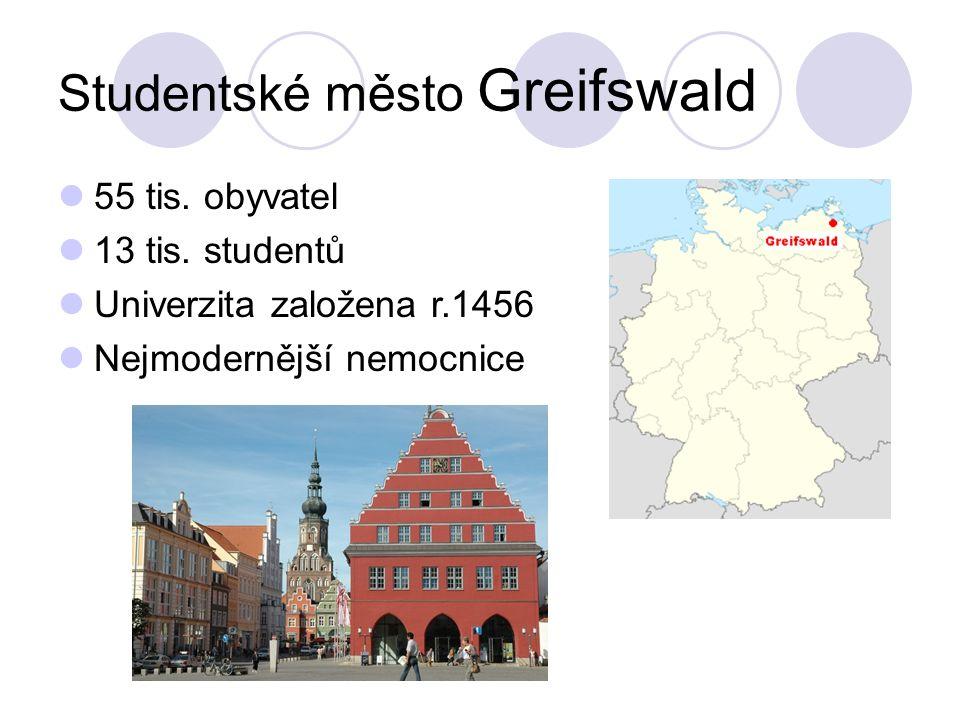 Studentské město Greifswald 55 tis. obyvatel 13 tis. studentů Univerzita založena r.1456 Nejmodernější nemocnice
