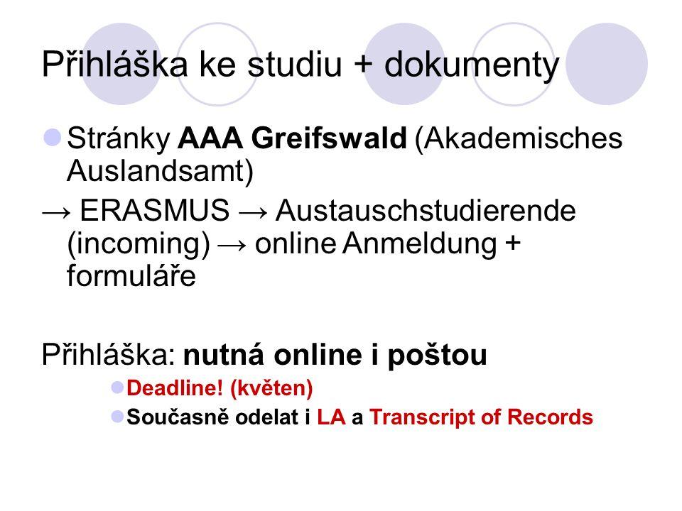 Přihláška ke studiu + dokumenty Stránky AAA Greifswald (Akademisches Auslandsamt) ERASMUS Austauschstudierende (incoming) online Anmeldung + formuláře
