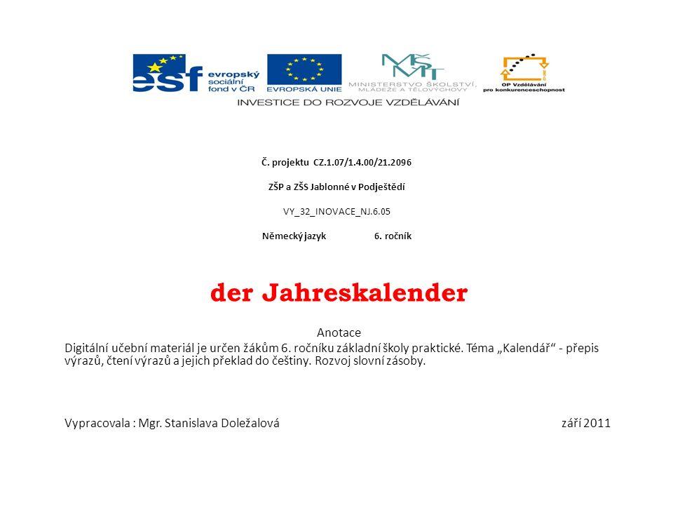 Č. projektu CZ.1.07/1.4.00/21.2096 ZŠP a ZŠS Jablonné v Podještědí VY_32_INOVACE_NJ.6.05 Německý jazyk 6. ročník der Jahreskalender Anotace Digitální