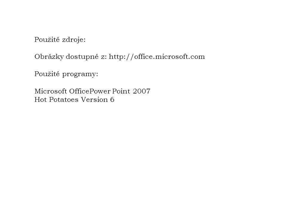 Použité zdroje: Obrázky dostupné z: http://office.microsoft.com Použité programy: Microsoft OfficePower Point 2007 Hot Potatoes Version 6