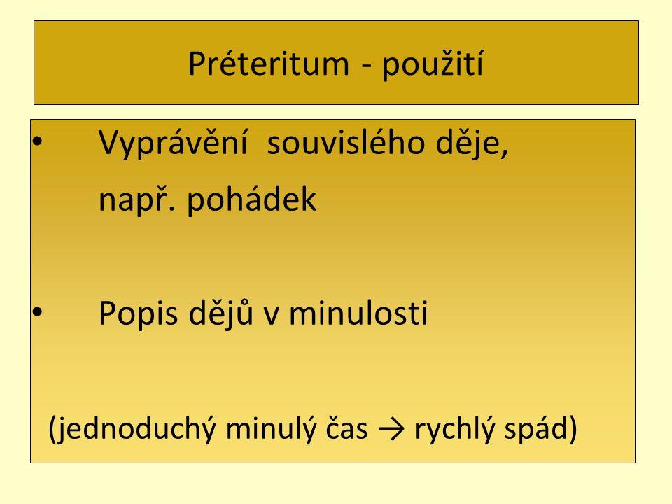 Préteritum - použití Vyprávění souvislého děje, např.