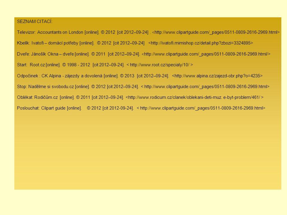 SEZNAM CITACÍ: Televizor: Accountants on London [online]. © 2012 [cit 2012–09-24]. Kbelík: Ivatofi – domácí potřeby [online]. © 2012 [cit 2012–09-24]