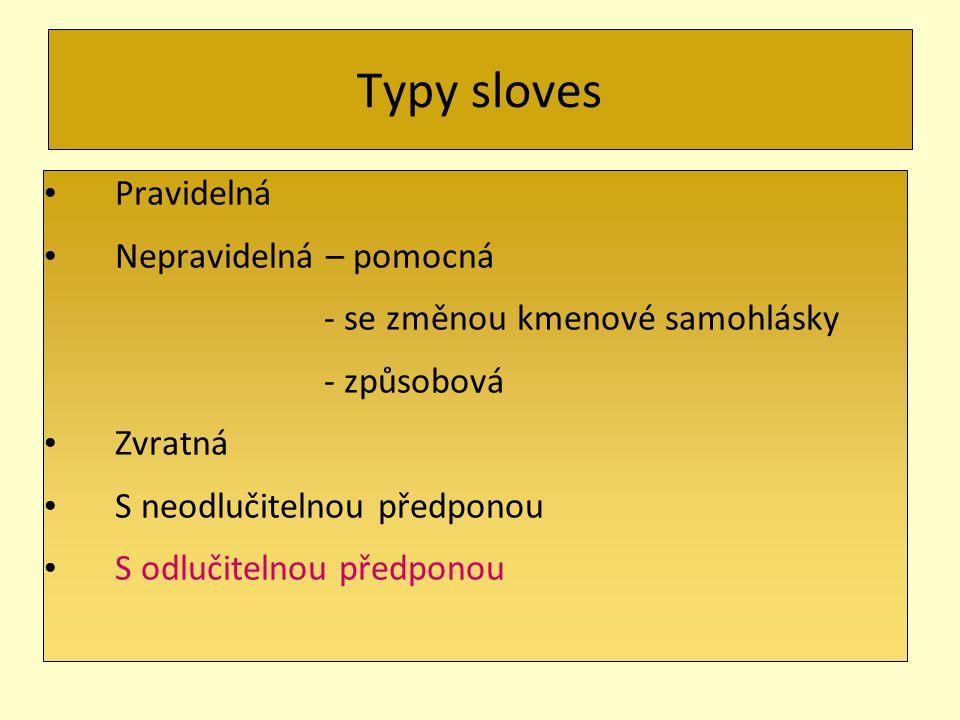 Typy sloves Pravidelná Nepravidelná – pomocná - se změnou kmenové samohlásky - způsobová Zvratná S neodlučitelnou předponou S odlučitelnou předponou