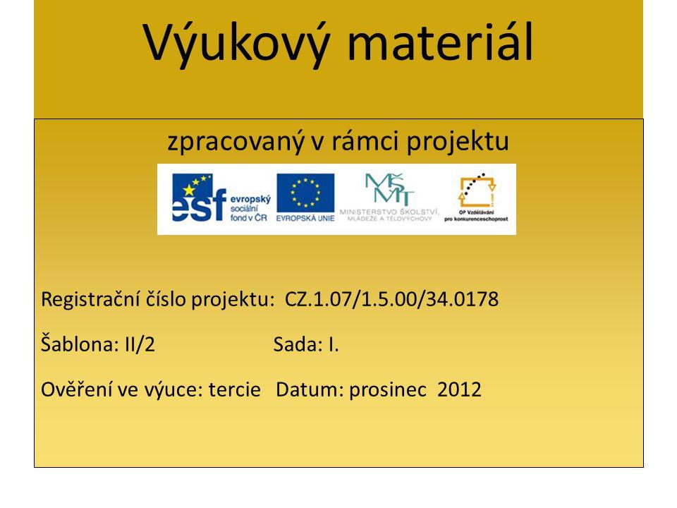 Výukový materiál zpracovaný v rámci projektu Registrační číslo projektu: CZ.1.07/1.5.00/34.0178 Šablona: II/2Sada: I. Ověření ve výuce: tercie Datum: