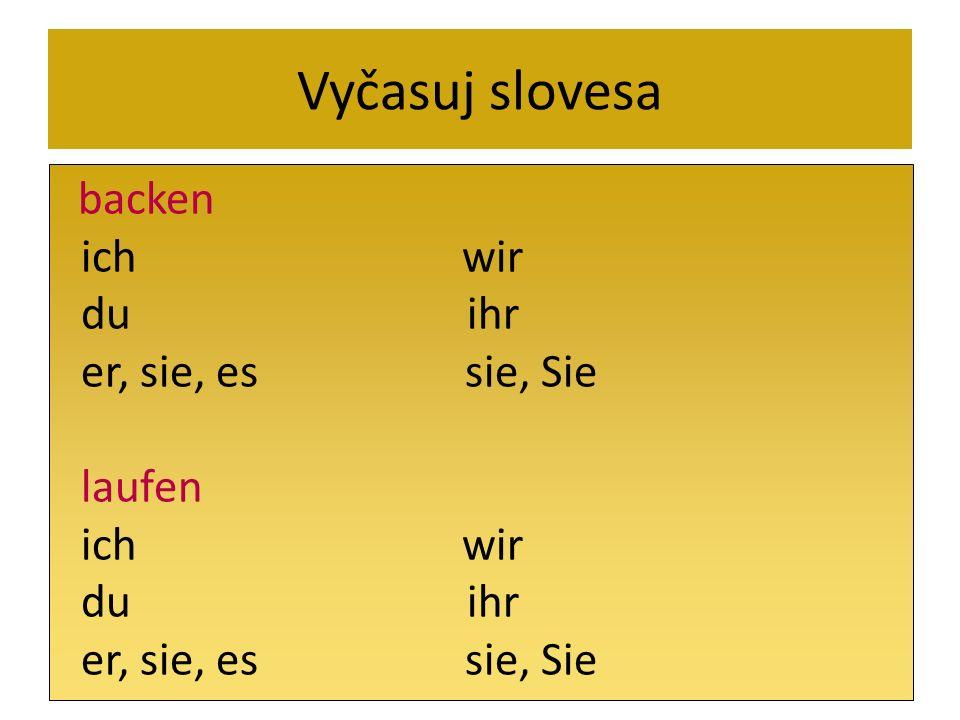 Vyčasuj slovesa backen ich wir du ihr er, sie, es sie, Sie laufen ich wir du ihr er, sie, es sie, Sie