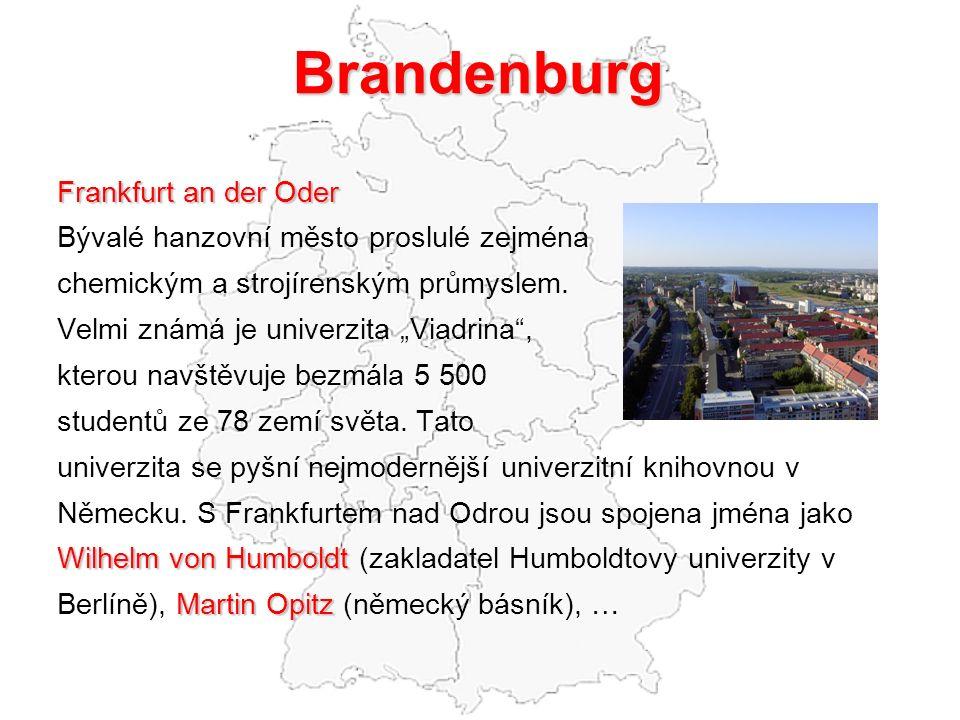 Brandenburg Frankfurt an der Oder Bývalé hanzovní město proslulé zejména chemickým a strojírenským průmyslem.