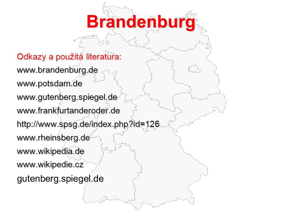 Brandenburg Odkazy a použitá literatura: www.brandenburg.dewww.potsdam.dewww.gutenberg.spiegel.dewww.frankfurtanderoder.dehttp://www.spsg.de/index.php?id=126www.rheinsberg.dewww.wikipedia.dewww.wikipedie.cz gutenberg.spiegel.de