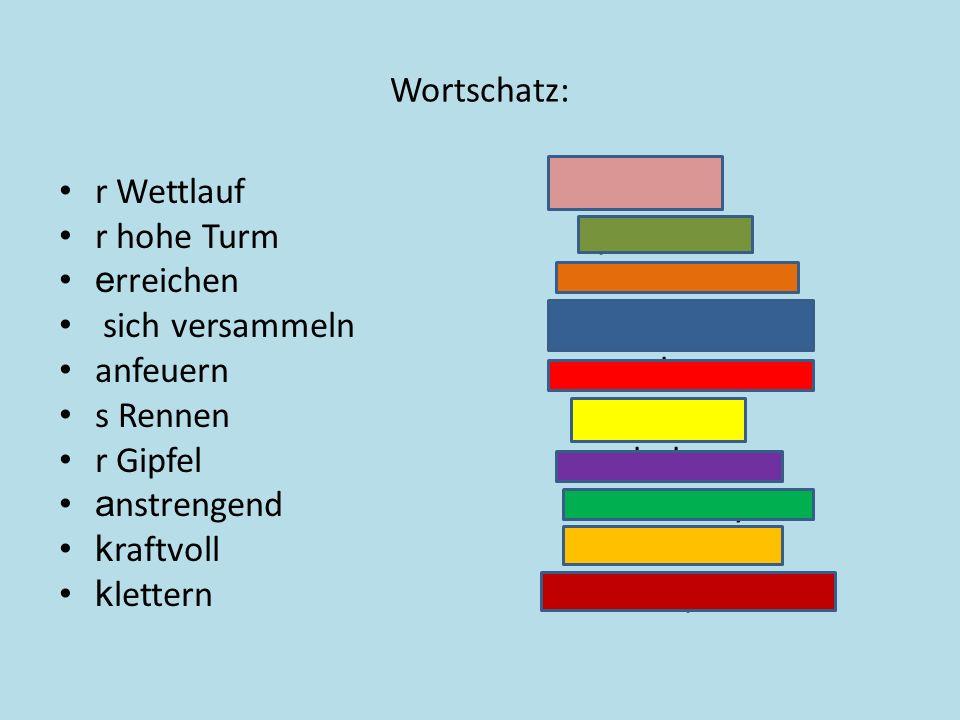 Wortschatz: r Wettlauf závod r hohe Turm vysoká věž e rreichen dosáhnout sich versammeln shromáždit se anfeuern povzbuzovat s Rennen závod r Gipfel vr
